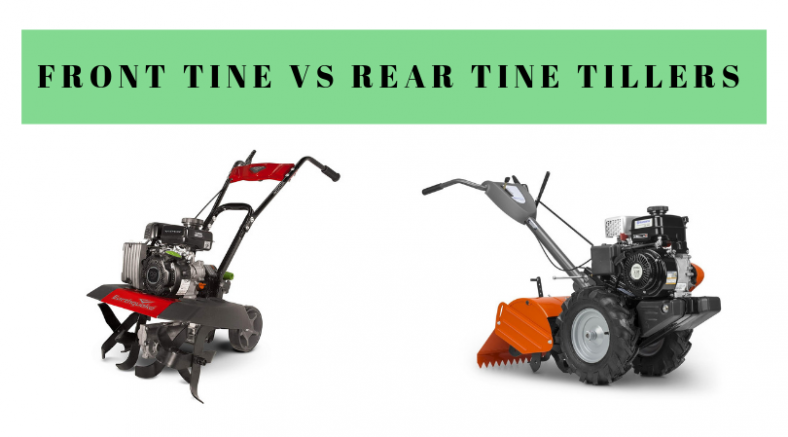 Front Tine vs Rear Tine Tillers: Which Is Better?
